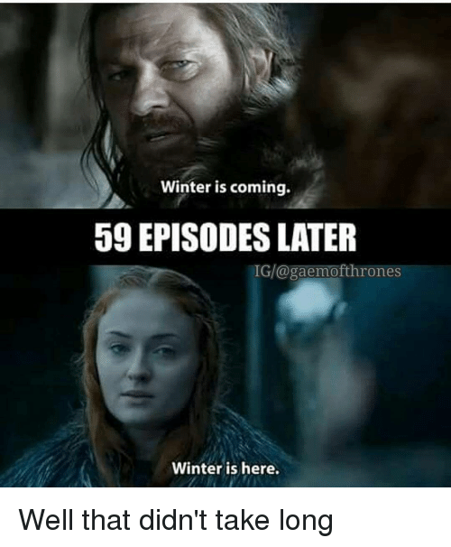 59-episodes-later-winter-is-coming-meme.png